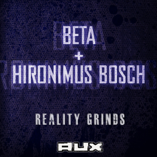 'Reality Grinds' (Ways & Means Remix) - Beta & Hironimus Bosch