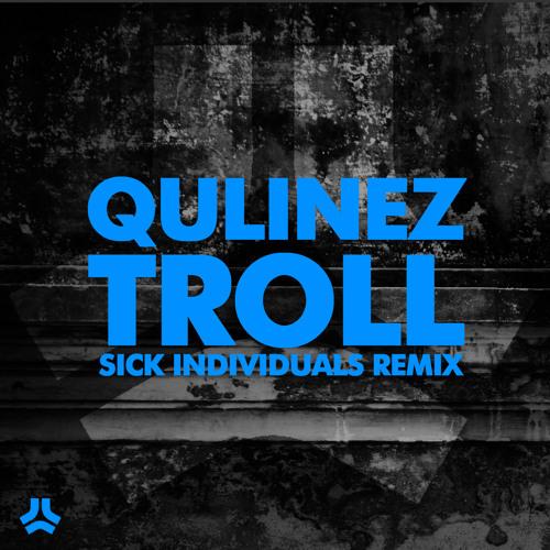 Qulinez 'Troll' (Sick Individuals Remix)