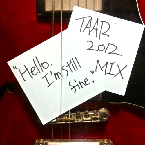 "TAAR 2012 MIX  ""Hello,I'm still fine."""