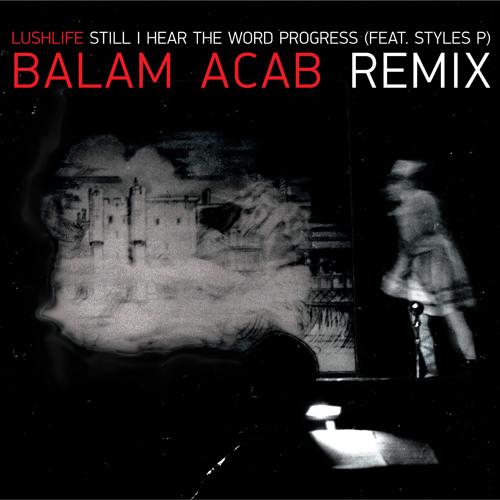 Still I Hear the Word Progress (ft. Styles P) - Balam Acab Remix
