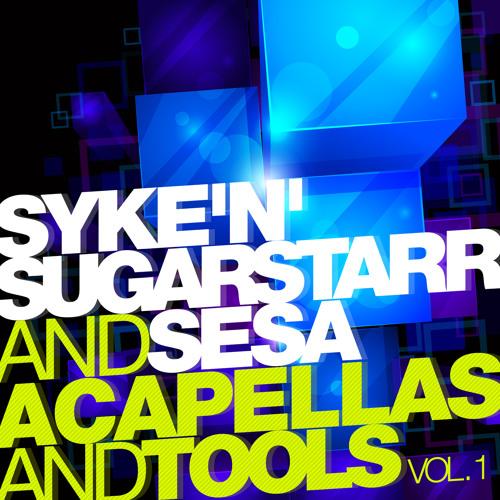 ACAPELLAS and TOOLS by Syke'n'Sugarstarr & SESA Vol  1 by SUGARSTARR
