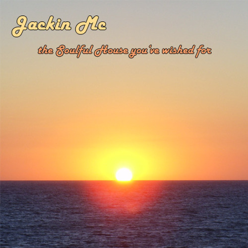 Jackin MC - Soulful House you've wished for