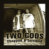 Two Gods EP snippet (Chopped & Screwed) lyrics by Juz Jam