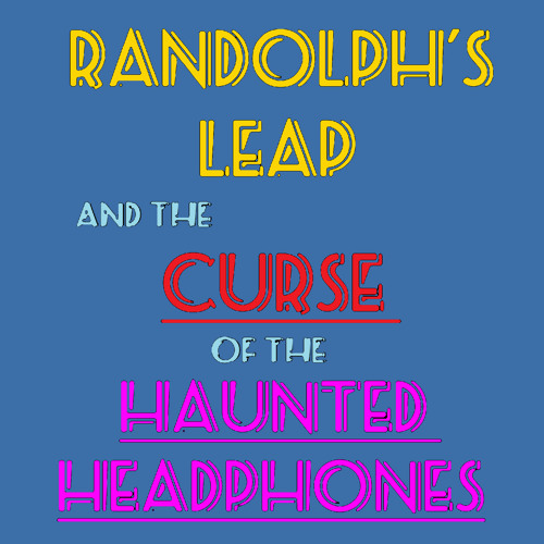 Randolph's Leap - The Curse of the Haunted Headphones - 10 Dying In My Sleep