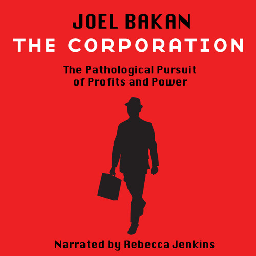 the corporation by joel bakan The corporation, according to joel bakan, is the monster that can swallow civilization--greedy, exploitive, and unstoppable we are all its potential victims, which is why we must all understand how the corporate form makes it so difficult to control its abuses.