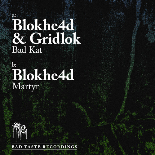 Blokhe4d & Gridlok - Bad Kat [Bad Taste Recordings]