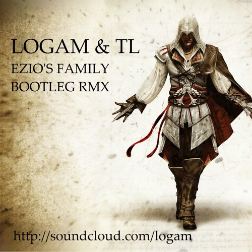 Assassins Creed - Ezio's Family (LOGAM & TL BOOTLEG RMX) FREE DOWNLOAD!!!