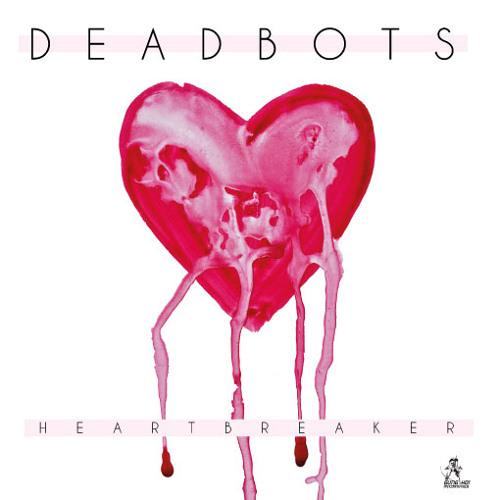 01 DEADBOTS HEARTBREAKER