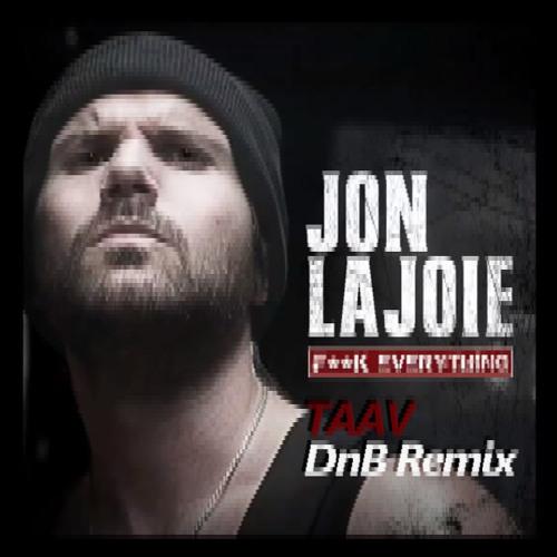 Jon Lajoie - F__k Everything (TAAV DnB bootleg)