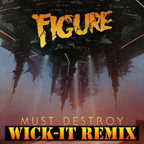 Figure - Must Destroy (Wick-it Remix)