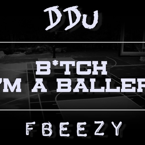 DDU feat. Fbeezy - Bitch I'm a Baller (Prod. by Kid Urban)