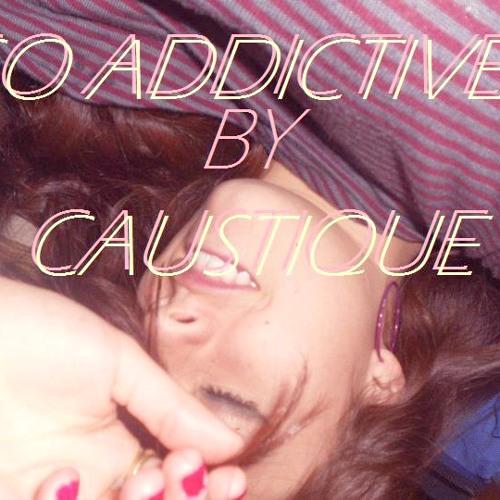 Caustique-So addictive