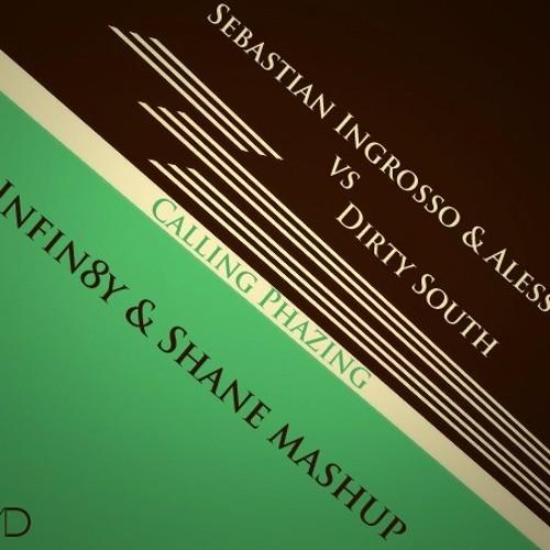Sebastian Ingrosso & Alesso vs. Dirty South - Calling Phazing (Infin8y & D.Shane MashUp)