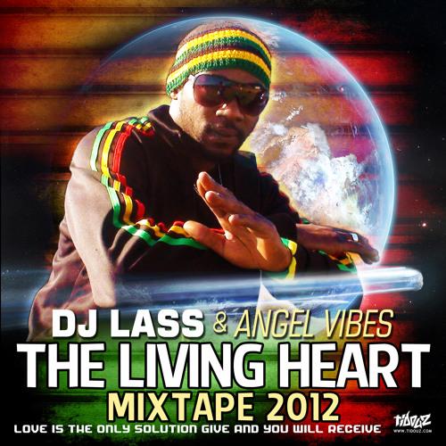 THE  LIVING HEART - MIXTAPE 2012 - DJLASS ANGEL VIBES