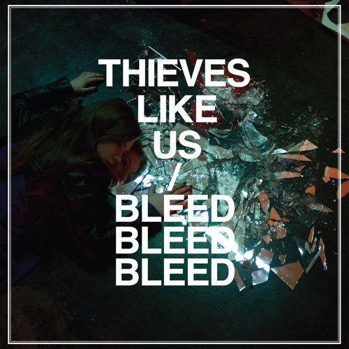 Thieves Like Us - Bleed Bleed Bleed (Album)