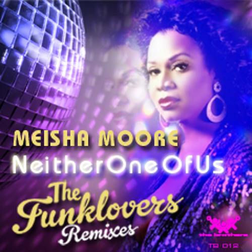 Meisha Moore - Neither One Of Us (The Funklovers Class Mix)
