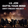 Lil Jon - Outta your mind (Dirty Freaks Project X) FREE DOWNLOAD