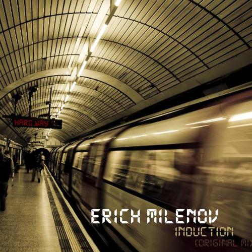 Erich Milenov - Induction (Original Mix) [Hard Way 2013]