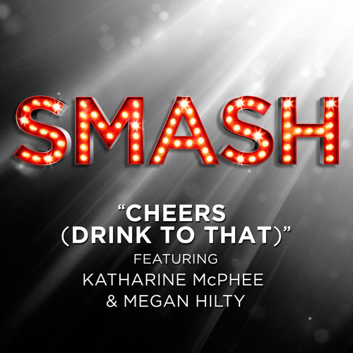"""Cheers (Drink To That)"" ft. Katharine McPhee & Megan Hilty"