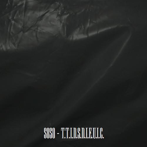 Soso - T.T.I.D.S.D.I.E.U.I.C (Full album for free download!)