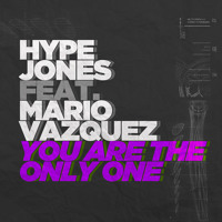 Hype Jones feat Mario Vazquez - You Are The Only One