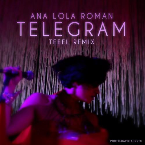 Ana Lola Roman - Telegram (TEEEL Remix)