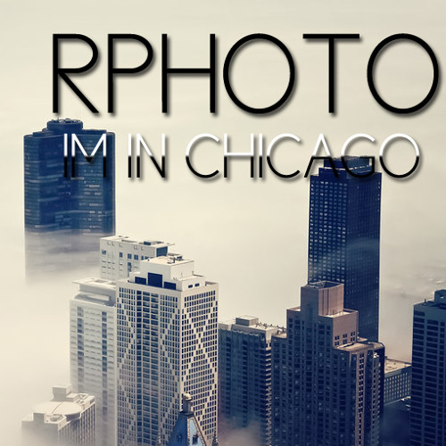 I'm In Chicago - RPHOTO CHICAGO89' EDIT