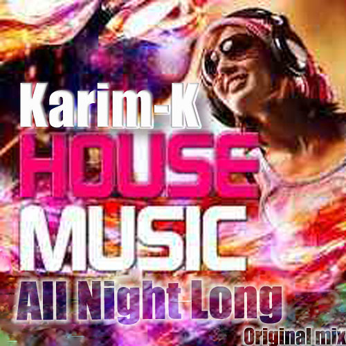 Karim-K _ House Music All Night Long ( Original mix )Out on 19/05 with SK Yaris Record Miami