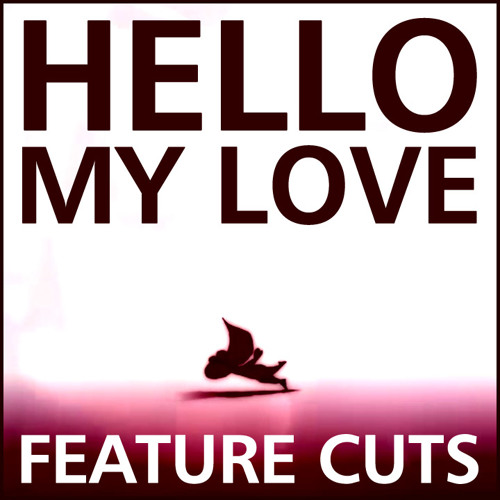 Feature Cuts - Hello My Love