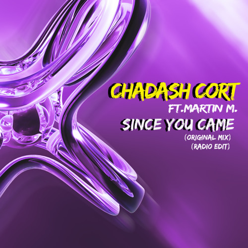 Chadash Cort Ft.Martin M.- Since You Came (Original Mix)