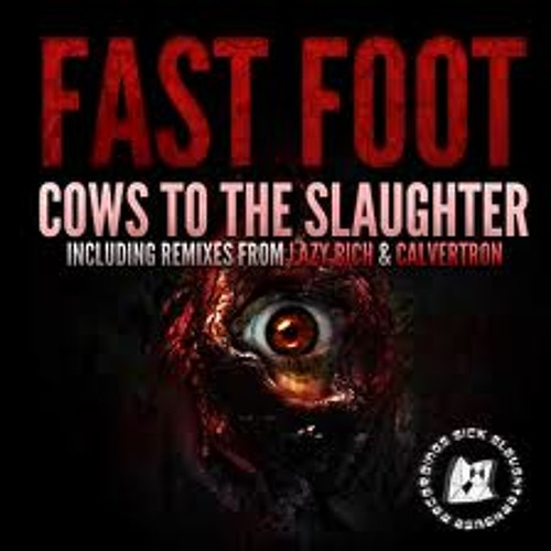 Fast Foot - Cows To The Slaughter (Calvertron Remix)