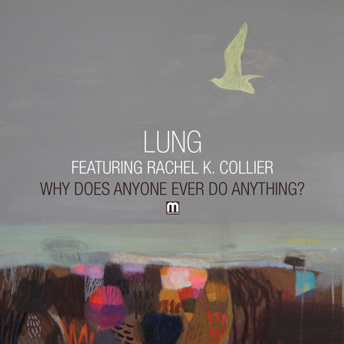 Lung - Why Does Anyone Ever Do Anything? (ft. Rachel K Collier) (Radio edit)