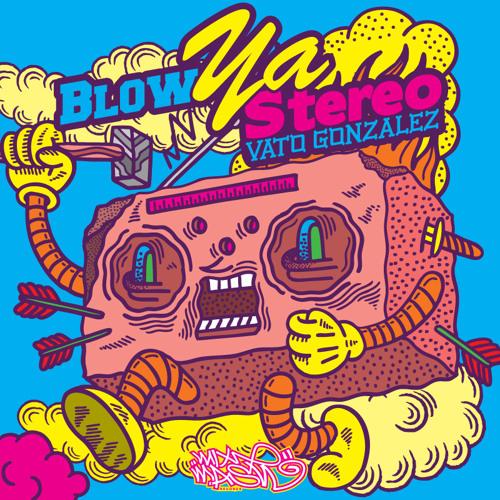 Vato Gonzalez - Blow Ya Stereo (Original Mix)