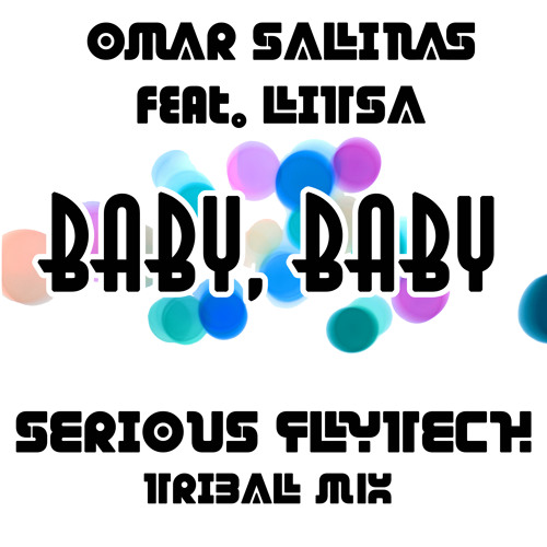 Omar Salinas feat. LITSA - Baby Baby - SERIOUS FLYTECH (Tribal Mix) - ITCHYCOO RECORDS