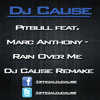 Pitbull - Rain Over Me ft. Marc Anthony (DJ Cause Remake)