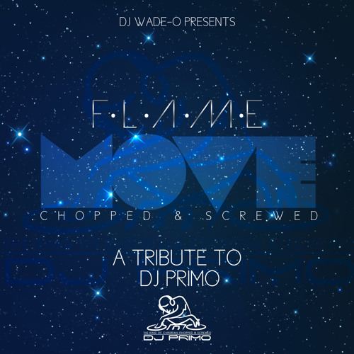Flame's Move (Chopped N Screwed by DJ Wade-O) #RIPDJPRIMO