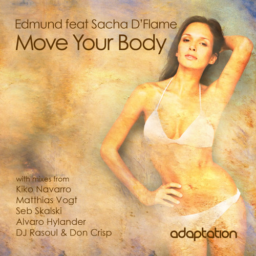 Edmund feat Sacha D'Flame - Move Your Body (Alvaro Hylander Remix)