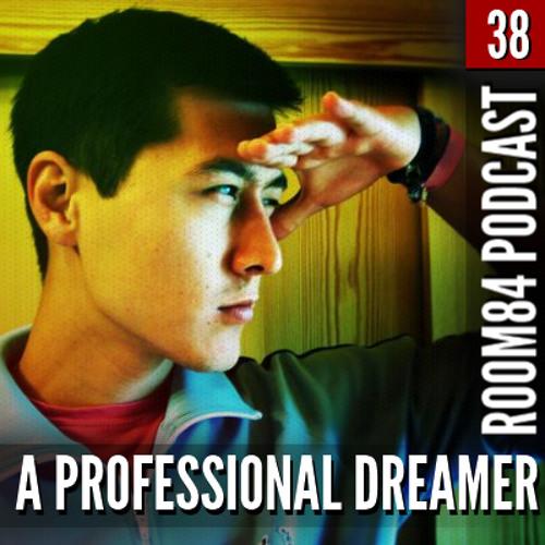 R84 PODCAST38: A PROFESSIONAL DREAMER