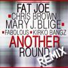 Fat Joe feat. Chris Brown, Mary J Blige, Fabolous & Kirko Bangz - Another Round Remix (CDQ) [HM]