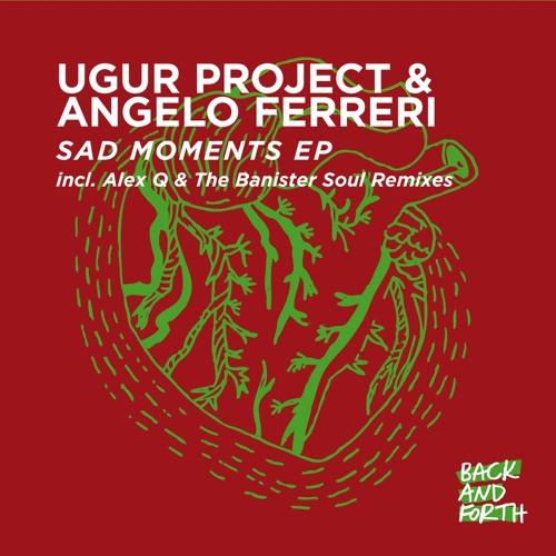 Ugur Project & Angelo Ferreri - Sad Moment (Original Mix)
