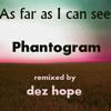 As Far As I Can See - Phantogram / Dez Hope Remix