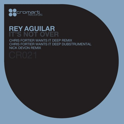 Rey Aguilar - Its Not Over (Nick Devon Remix) [Cromarti Rec]
