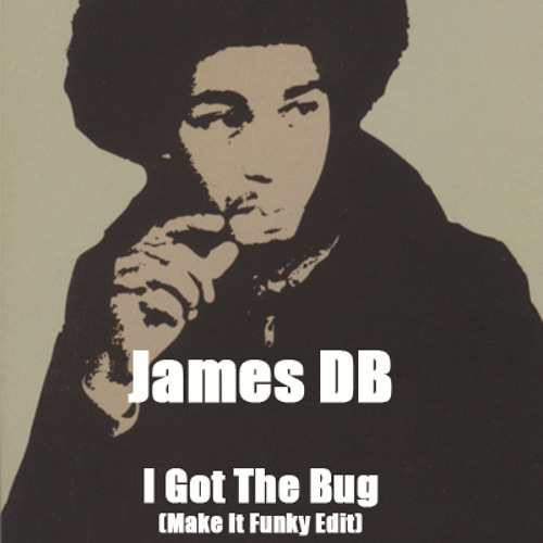 James DB - I Got The Bug (Make It Funky Remix