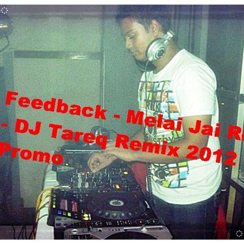 Feedback - Melai Jai Re - DJ Tareq Remix 2012 Promo