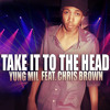 Take It To The Head (Feat. Chris Brown) - Yung Mil