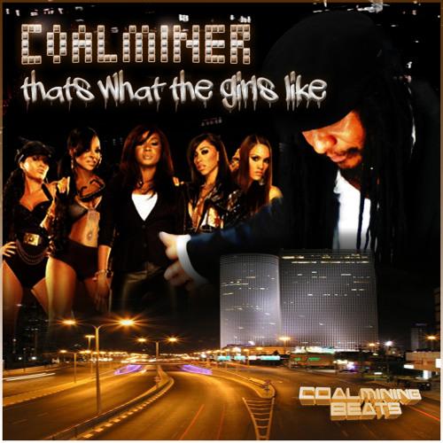 CoalMiner - Thats What the Girls Like [wip]