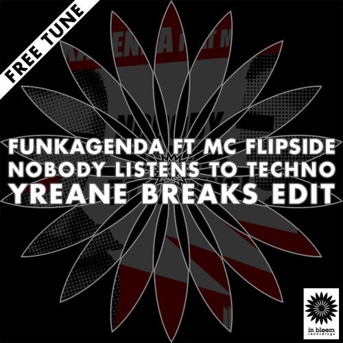 Funkagenda ft MC Flipside - Nobody Listens To Techno (Yreane Breaks Edit) FREE