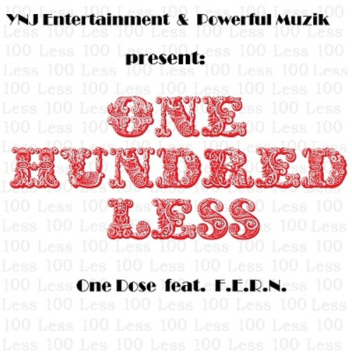 One Dose feat F.E.R.N. - 100 LESS  @OneDose @FollowFern @YNJent