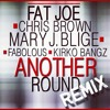 Fat Joe - Another Round (Remix) (feat. Chris Brown, Mary J. Blige, Fabolous & Kirko Bangz)