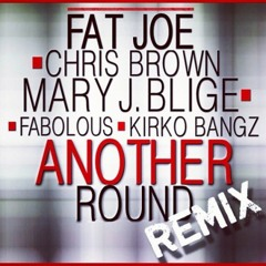 Fat Joe - Another Round (Remix) (feat. Chris Brown, Mary J. Blige, Fabolous & Kirko Bangz)